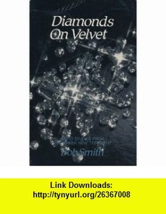 Diamonds on Velvet Word Studies From the Greek New Testament Bob Smith ,   ,  , ASIN: B000BHC58C , tutorials , pdf , ebook , torrent , downloads , rapidshare , filesonic , hotfile , megaupload , fileserve