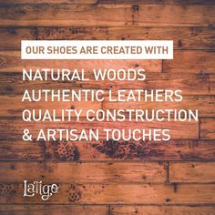 Our shoes are created with natural woods, authentic leathers, quality construction and artisan touches. Find them here: