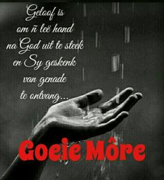 Good Morning Greetings, Good Morning Wishes, Good Morning Quotes, Lekker Dag, Goeie More, Afrikaans Quotes, Jesus Saves, Love You More, Bible Verses