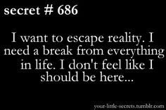 I want to escape reality! I Dont Fit In, Sad Quotes, Inspirational Quotes, Suicide Quotes, My Demons, Reality Quotes, How I Feel, Deep Thoughts