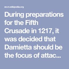 During preparations for the Fifth Crusade in 1217, it was decided that Damietta should be the focus of attack. Control of Damietta meant control of the Nile, and from there the crusaders believed they would be able to conquer Egypt. From Egypt they could then attack Palestine and recapture Jerusalem. When the port was besieged and occupied by Frisian crusaders in 1219, Francis of Assisi arrived to peaceably negotiate with the Muslim ruler.[6][7] The siege devastated the population of…