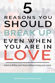 break up advice, reasons to break up when in love, dating advice, relationship goals