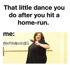 if I ever got a home run...I've been close but then I had to run back to 3rd base