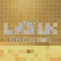 The Beauty of Brewing