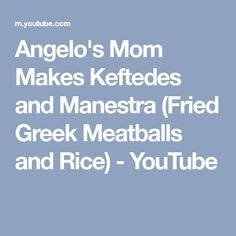 Angelo's Mom Makes Keftedes and Manestra (Fried Greek Meatballs and Rice) - YouTube