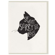 Brighten someone's day with this simple yet sweet 'so very sorry for your loss' card. Letterpress printed on plush cotton paper and includes a coordinating light grey envelope. Sympathy Greetings, Pet Sympathy Cards, Greeting Cards, Sorry Cards, Cat Cards, Kids Cards, Cat Silhouette, Cat Memorial, Letterpress Printing