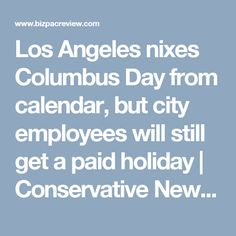 Los Angeles nixes Columbus Day from calendar, but city employees will still get a paid holiday | Conservative News Today