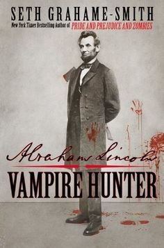 Abraham Lincoln, Vampire Hunter by Seth Grahame-Smith will be in theaters June 2012