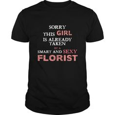 Florist Sorry this girl is already taken by a smart and sexy Florist T-Shirts, Hoodies. ADD TO CART ==► https://www.sunfrog.com/Jobs/Florist-Sorry-this-girl-is-already-taken-by-a-smart-and-sexy-Florist-T-shirt-Black-Guys.html?id=41382