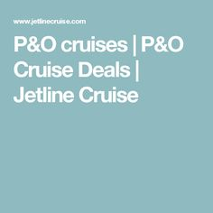 P&O cruises | P&O Cruise Deals | Jetline Cruise