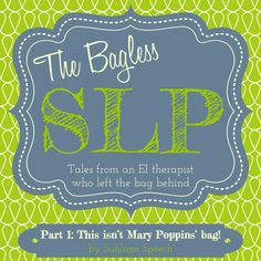Part 1 of a 3-part series about becoming the Bagless Early Intervention SLP!