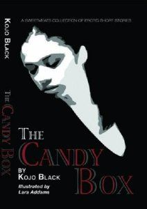THE CANDY BOX (Paperback) by Kojo Black. Sweetmeats press proudly presents two delicious novellas in one sumptuous collection. Illustrated by Lara Addams.