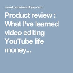 Product review : What I've learned video editing YouTube life money...