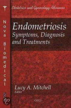 Endometriosis - Het boek met de symptomen, diagnose en het belangrijkste, de behandeling van endometriose! AANRADER!!