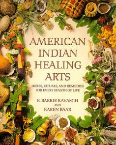 American Indian Healing Arts: Herbs, Rituals and Remedies for Every Season of Life, by E. Barrie Kavasch and Karen Baar - DIY Home Project Healing Herbs, Medicinal Plants, Natural Healing, Holistic Healing, Herbal Remedies, Home Remedies, Natural Remedies, Holistic Remedies, Health Remedies