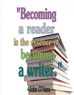 """""""Becoming a reader is the essence of becoming a writer."""""""