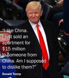 I like China . . . | Donald Trump