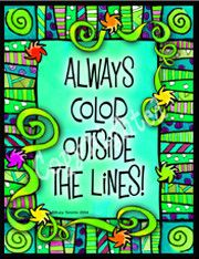 advice from the person who colored INSIDE all the lines... figures.  no doubt also a person who criticizes those who DO color outside the lines.