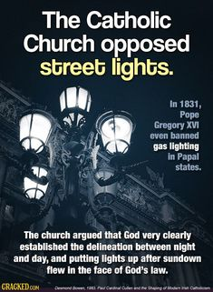 In 1831, Pope Gregory XVI even banned Gas Lighting in Papal states.