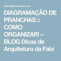 DIAGRAMAÇÃO DE PRANCHAS :: COMO ORGANIZAR! – BLOG Dicas de Arquitetura da Fabi