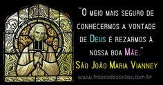 """""""O meio mais seguro de conhecermos a vontade de Deus é rezarmos à nossa boa Mãe."""" São João Maria Vianney (Cura D'Ars) #sãojoãomariavianney #curadars #santamaria"""
