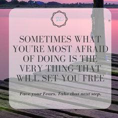 Sometimes what You're Most Afraid of Doing is the Very thing that will Set You Free! #faceyourfears #takethenextstep #inspiration #lifecoaching