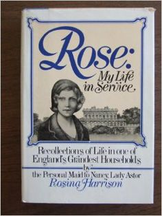 Rose: My Life in Service; Rosina Harrison - 1976 - Came out when Upstairs Downstairs was a Masterpiece Classic hit.