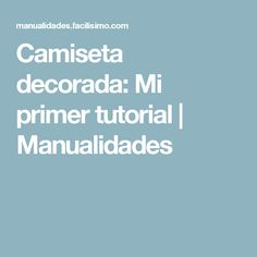 Camiseta decorada: Mi primer tutorial | Manualidades