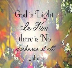 God is Light In Him there is No darkness at all. Scripture Verses, Bible Verses Quotes, Bible Scriptures, Faith Quotes, Healing Scriptures, Scripture Pictures, Biblical Quotes, Spiritual Quotes, Religious Quotes