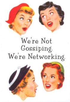 Isn't it funny the people who gossip the most have to find a creative term for it.