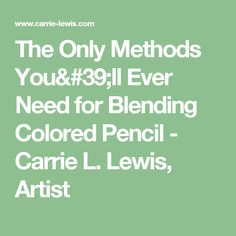 The Only Methods You'll Ever Need for Blending Colored Pencil - Carrie L. Lewis, Artist