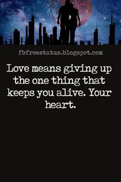 Love Text Messages, Love means giving up the one thing that keeps you alive. Your heart.