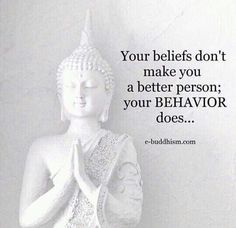 """""""Your beliefs don't make you a better person; your BEHAVIOR does"""""""
