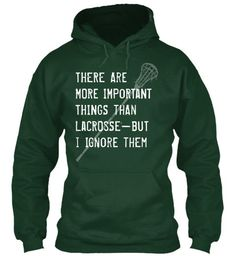 "Funny Lacrosse Hoodies - If you believe that life interrupts lacrosse, we have the perfect funny t-shirt for you: ""There are more important things than lacrosse -- but I ignore them"". These humorous tees, sweatshirts, and hoodies make great gifts for team members, and die-hard LAX fans."