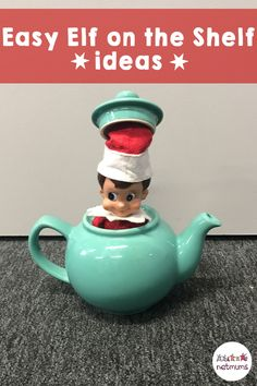 Easy Elf on the Shelf ideas. A little elf can even fit into a teapot!