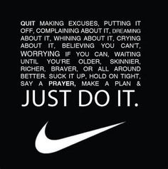 """Just Do It""- Nike"