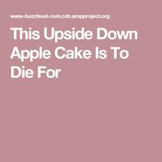 This Upside Down Apple Cake Is To Die For