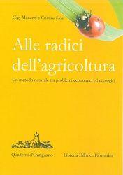 Alle radici dell'agricoltura  un metodo naturale tra problemi economici ed ecologici Gigi Manenti, Cristina Sala