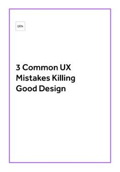 3 Common UX Mistakes Killing Good Design -- Know the correct approach to UX & UI design. Web Design, User Interface, Mistakes, Need To Know, Cool Designs, Ebooks, Reading, Tech, Free
