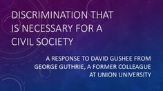 Discrimination That Is Necessary For A Civil Society: a Response to David Gushee