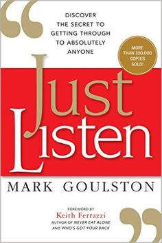 Amazon.com: Just Listen: Discover the Secret to Getting Through to Absolutely Anyone eBook: Mark Goulston, Keith Ferrazzi: Kindle Store
