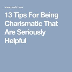 13 Tips For Being Charismatic That Are Seriously Helpful