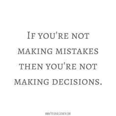 Amazing quote... If you're not making mistakes, then you're not making decisions!