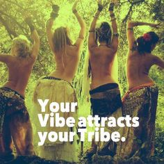 Your Vibe attracts your Tribe.  Facebook.com/wildwomansisterhood