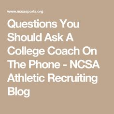 questions you should ask a college coach on the phone ncsa athletic recruiting blog college college recruitinghigh school