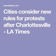 Cities consider new rules for protests after Charlottesville - LA Times