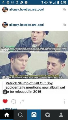 GUYS, THIS ISN'T REAL!!! I found the actual interview where this is from and they never said that, someone just decided to be cruel and add that caption to the gif! Fall Out Boy aren't bringing out a new album next year (that we know of), I'm sorry!