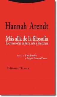 Más allá de la filosofía: escritos sobre cultura, arte y literatura / Hannah Arendt. - Madrid: Trotta, D.L. 2014, 214 p.
