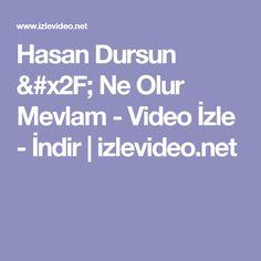 Hasan Dursun / Ne Olur Mevlam - Video İzle - İndir | izlevideo.net