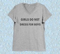 Quotes Girls do not dress for boys XS S M L XL white tank top/ Grey tee/ dress I Dont Need You, Tee Dress, T Shirts For Women, Clothes For Women, Funny Me, Grey Shirt, White Tank, Shirts With Sayings, Girl Quotes